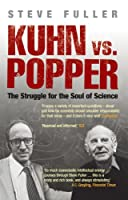 Kuhn vs Popper: The Struggle for the Soul of Science (Revolutions in Science S.)