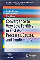 Convergence to Very Low Fertility in East Asia: Processes, Causes, and Implications (SpringerBriefs in Population Studies)