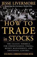 How to Trade in Stocks: His Own Words: The Jesse Livermonre Secret Trading Formula For Understanding Timing, Money Management, and Emotional Control