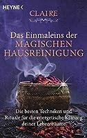 Das Einmaleins der magischen Hausreinigung: Die besten Techniken und Rituale fuer die energetische Klaerung deiner Lebensraeume