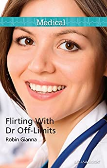 Mills & Boon : Flirting With Dr Off-Limits by [Gianna, Robin]