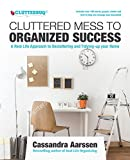 Cluttered Mess to Organized Success: A Real Life Approach to Decluttering and Tidying-up your Home: Includes over 100 charts, graphs, sheets and lists to help you manage your household