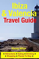 Ibiza & Valencia Travel Guide: Attractions, Eating, Drinking, Shopping & Places to Stay