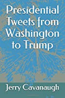 Presidential Tweets from Washington to Trump