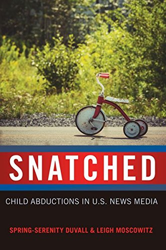 Download Snatched: Child Abductions in U.S. News Media (Mediated Youth) 1433127156