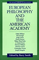 European Philosophy and the American Academy (Monist Library of Philosophy)