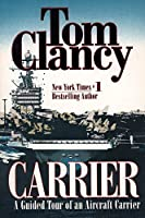 Carrier: A Guided Tour of an Aircraft Carrier (Tom Clancy's Military Referenc)