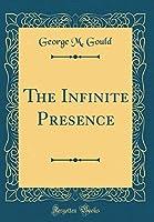 The Infinite Presence (Classic Reprint)