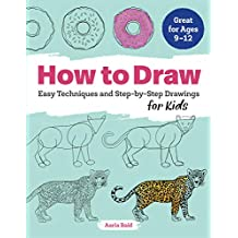 How to Draw: Easy Techniques and Step-by-Step Drawings for Kids