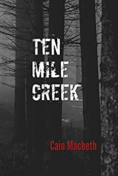Ten Mile Creek by [Macbeth, Cain]
