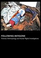 Following Antigone: Forensic Anthropology and Human Rights Investigations (Universities) [並行輸入品]