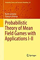 Probabilistic Theory of Mean Field Games with Applications I-II (Probability Theory and Stochastic Modelling)