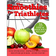 Smoothies for Triathletes: Recipes and Nutrition Plan to Support Triathlon Training from Sprint to Ironman and Beyond (Food for Fitness Series)