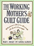 The Working Mother's Guilt Guide: Whatever You're Doing, It Isn't Enough
