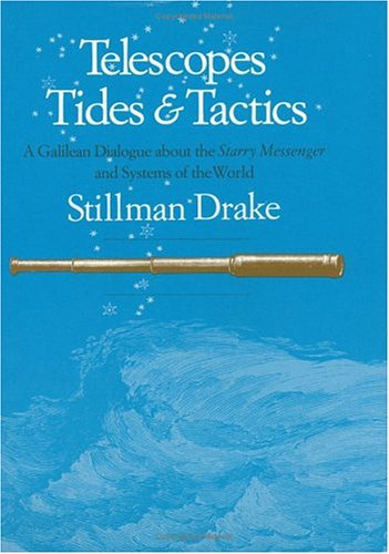 Download Telescopes, Tides and Tactics: A Galilean Dialogue About the Starry Messenger and Systems of the World 0226162311