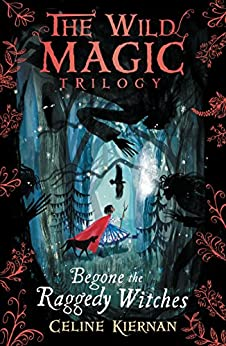 Begone the Raggedy Witches (The Wild Magic Trilogy, Book One) by [Kiernan, Celine]