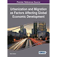 Urbanization and Migration As Factors Affecting Global Economic Development (Advances in Finance, Accounting, and Economics:)