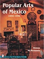 Popular Arts of Mexico 1850-1950 (A Schiffer Book for Collectors)