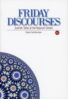 Friday Discourses - Volume 1: Friday Talks at the Rasooli Center by [Haeri, Shaykh Fadhlalla]