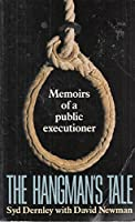 The Hangman's Tale: Memoirs of a Public Executioner