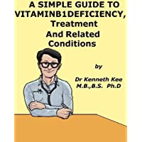A Simple Guide to Vitamin B1 Deficiency, Treatment and Related Diseases (A Simple Guide to Medical Conditions) (English Edition)