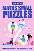 Maths Small Puzzles: Mathrax Puzzles - The Best Japanese Puzzles Collection (Math Puzzle Books)