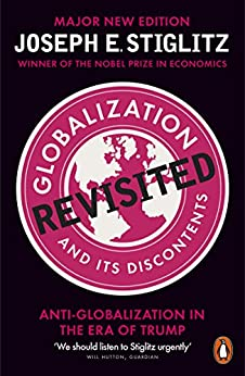 [Stiglitz, Joseph]のGlobalization and Its Discontents Revisited: Anti-Globalization in the Era of Trump (English Edition)