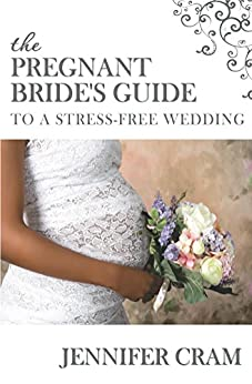 The Pregnant Bride's Guide to a Stress-Free Wedding (Something Different Wedding Guides) by [Cram, Jennifer]