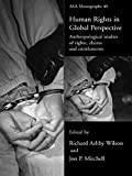 Human Rights in Global Perspective: Anthropological Studies of Rights, Claims and Entitlements (ASA Monographs)