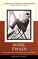 Mark Twain: The Divided Mind of America's Best-Loved Writer (Library of American Biography)