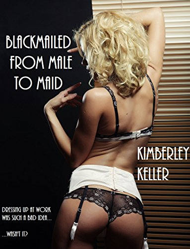 Blackmailed From Male To Maid (English Edition)