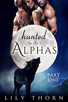 Hunted by the Alphas: Part One (BBW Werewolf Menage Paranormal Romance) by [Thorn, Lily]