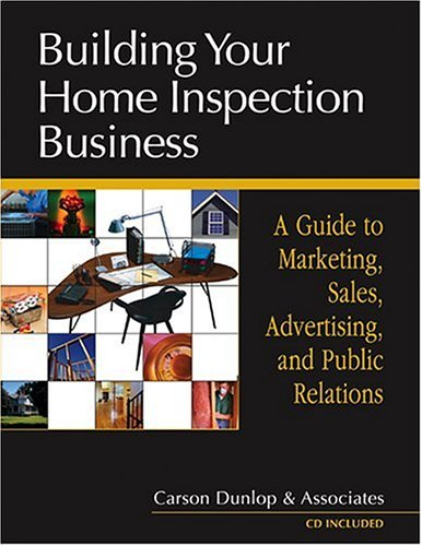 Download Building Your Home Inspection Business: A Guide to Marketing, Sales, Advertising, and Public Relations 0793195691