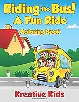 Riding the Bus! a Fun Ride Coloring Book