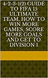 4-2-3-1(2) Guide To Fifa 17 Ultimate Team, How To Win More Games, Score More Goals And Get To Division 1 (Fifa Guides) (English Edition)