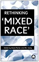RETHINKING 'MIXED RACE'