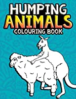 Humping Animals Adult Colouring Book: Funny Gag Gifts Inappropriate Gifts for Adults White Elephant Gifts For Adults