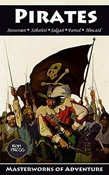 Pirates: 7 Classic Tales: Treasure Island, The Black Corsair, The Sea-Hawk, Captain Blood, Black Bartlemy's Treasure and more! (Masterworks of Adventure Book 1) by [Stevenson, Robert Louis, Salgari, Emilio, Sabatini, Rafael, Farnol, Jeffery, Howard, Robert E.]