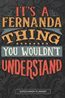 It's A Fernanda Thing You Wouldn't Understand: Fernanda Name Planner With Notebook Journal Calendar Personal Goals Password Manager & Much More, Perfect Gift For Fernanda