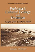 Prehistoric Cultural Ecology and Evolution: Insights from Southern Jordan (Interdisciplinary Contributions to Archaeology)