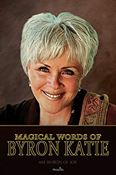 Magical Words of Byron Katie: 444 Words of Joy by [Akṣapāda]