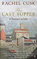 The Last Supper: A Summer in Italy by Rachel Cusk(2010-06-03)