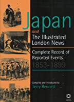 Japan and The Iillustrated London News: Complete Record of Reported Events 1853 - 1899