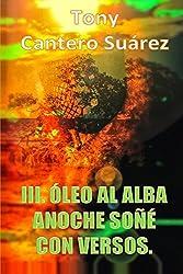 III. ÓLEO AL ALBA : Anoche soñé con versos. (COLECCIÓN Los Susurros de Cantero Óleos Poéticos. nº 3) (Spanish Edition)