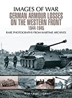German Armour Lost on the Western Front (Images of War)