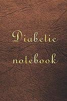 Diabetic Notebook: Diabetes Glucose Tracker, Diabetic Journal Log Book