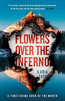 Flowers Over the Inferno: A Times Book of the Summer and Crime Book of the Month (A Teresa Battaglia thriller) by [Tuti, Ilaria]