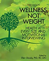 Wellness, Not Weight: Health at Every Size and Motivational Interviewing