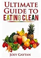 The Ultimate Guide to Eating Clean
