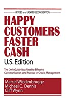 Happy Customers Faster Cash U.S. Edition: The Only Guide You Need to Effective Communication and Practice in Credit Management